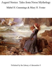 Asgard Stories: Tales From Norse Mythology ebook by Mabel H., Foster Cummings