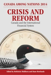 Crisis and Reform - Canada and the International Financial System ebook by Rohinton Medhora,Dane Rowlands
