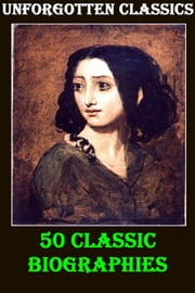 50 CLASSIC BIOGRAPHIES ebook by Various