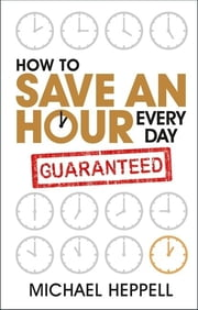 How to Save An Hour Every Day ebook by Michael Heppell