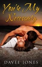 You're My Necessary ebook by Davee Jones
