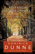 A Season in Purgatory - A Novel ebook by Dominick Dunne
