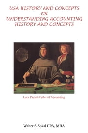 USA History and Concepts Or Understanding Accounting History and Concepts ebook by Walter S Sokol CPA, MBA