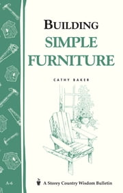 Building Simple Furniture - Storey Country Wisdom Bulletin A-06 ebook by Cathy Baker