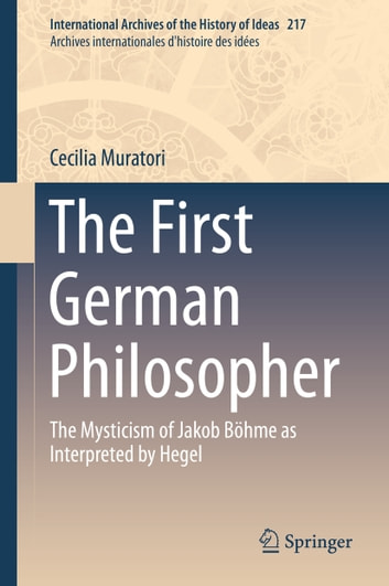 The First German Philosopher - The Mysticism of Jakob Böhme as Interpreted by Hegel ebook by Cecilia Muratori