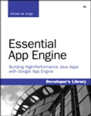 Essential App Engine - Building High-Performance Java Apps with Google App Engine ebook by Adriaan de Jonge