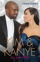 Kim and Kanye - The Love Story ebook by Nadia Cohen