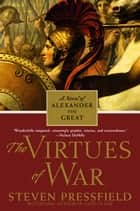 The Virtues of War - A Novel of Alexander the Great ebook by Steven Pressfield