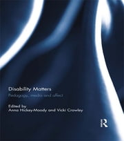 Disability Matters - Pedagogy, media and affect ebook by Anna Hickey-Moody,Vicki Crowley