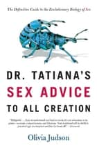 Dr. Tatiana's Sex Advice to All Creation ebook by Olivia Judson