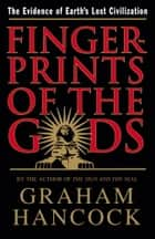 Fingerprints of the Gods - The Evidence of Earth's Lost Civilization ebook by Graham Hancock