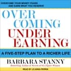 Overcoming Underearning - A Five-Step Plan to a Richer Life audiobook by Barbara Stanny