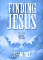 Finding Jesus - everybody will serve something ebook by Jeffery Daniel
