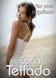 No seas orgulloso ebook by Corín Tellado