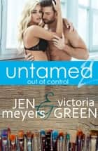 Untamed 2: Out of Control ebook by Jen Meyers, Victoria Green