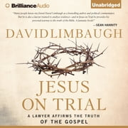 Jesus on Trial - A Lawyer Affirms the Truth of the Gospel audiobook by David Limbaugh
