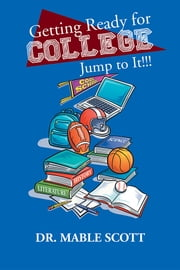 Getting Ready for College - Jump to It!!! ebook by Dr. Mable Scott