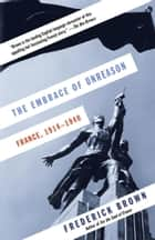 The Embrace of Unreason - France, 1914-1940 ebook by Frederick Brown