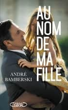 Au nom de ma fille ebook by Andre Bamberski, Cyrille Louis