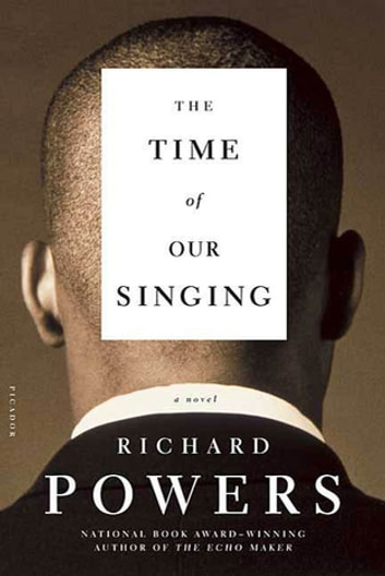 The Time of Our Singing - A Novel ebook by Richard Powers