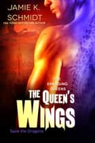 The Queen's Wings - The Emerging Queens ebook by Jamie K. Schmidt