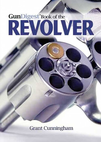 Gun Digest Book of the Revolver ebook by Grant Cunningham