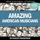 Amazing American Musicians audiobook by Dr Charles Margerison