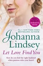 Let Love Find You - A sparkling and passionate romantic adventure from the #1 New York Times bestselling author Johanna Lindsey ebook by