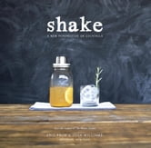 Shake - A New Perspective on Cocktails ebook by Eric Prum,Josh Williams