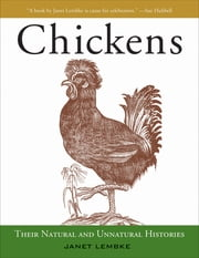 Chickens - Their Natural and Unnatural Histories ebook by Janet Lembke