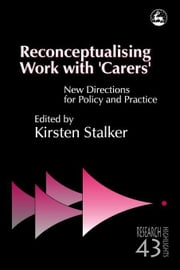 Reconceptualising Work with 'Carers': New Directions for Policy and Practice ebook by Grant, Gordon