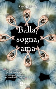 Balla, sogna, ama ebook by Sophie Flack