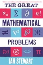 The Great Mathematical Problems ebook by Ian Stewart