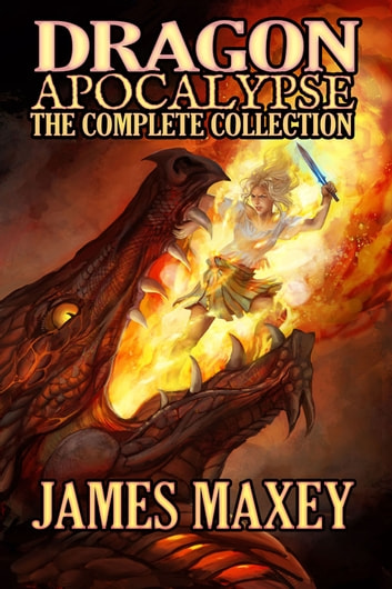 Dragon Apocalypse: The Complete Collection ebook by James Maxey