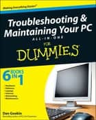 Troubleshooting and Maintaining Your PC All-in-One Desk Reference For Dummies ebook by Dan Gookin