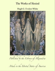 The Works of Hesiod ebook by Hugh G. Evelyn-White