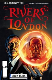 Rivers of London - Body Work #4 ebook by Ben Aaronovitch,Andrew Cartmel,Lee Sullivan,Lee Guerrero