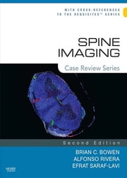 Spine Imaging - Case Review Series ebook by Brian C. Bowen,Alfonso Rivera,Efrat Saraf-Lavi