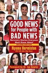Good News for People with Bad News - Recovery Stories Everyone Must Know About ebook by Nyema Hermiston RN ND Adv Dip Hom