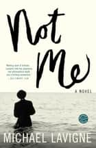Not Me - A Novel ebook by Michael Lavigne