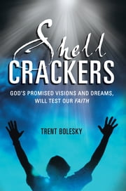 Shell Crackers - God's promised visions and dreams, will test our faith ebook by Trent Bolesky