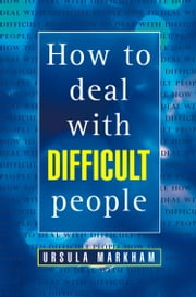 How to Deal With Difficult People ebook by Ursula Markham