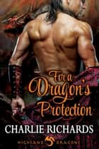 For a Dragon's Protection - Book 2 ebook by Charlie Richards