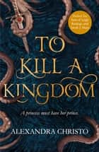 To Kill a Kingdom - the dark and romantic YA fantasy for fans of Leigh Bardugo and Sarah J Maas ebook by