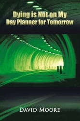 Dying is Not on My Day Planner for Tomorrow ebook by David Moore
