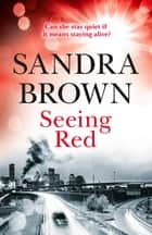 Seeing Red - 'Looking for EXCITEMENT, THRILLS and PASSION? Then this is just the book for you' ebook by Sandra Brown