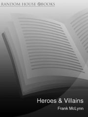 Heroes & Villains - Inside the minds of the greatest warriors in history ebook by Frank McLynn