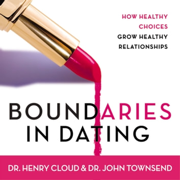 Boundaries in Dating - How Healthy Choices Grow Healthy Relationships audiobook by Henry Cloud,John Townsend