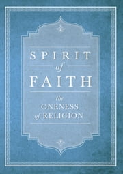 Spirit of Faith:The Oneness of Religion ebook by Bahai Publishing