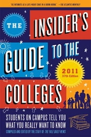 The Insider's Guide to the Colleges, 2011 - Students on Campus Tell You What You Really Want to Know, 37th Edition ebook by Yale Daily News Staff
